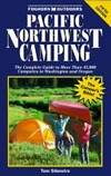 Pacific Northwest Camping: The Complete Guide to More Than 45,000 Campsites in W