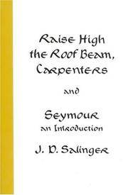 Raise High the Roof Beam, Carpenters, and Seymour, an Introduction