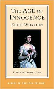 Age of Innocence, The: Authoritative Text, Background and Contexts, Sources, Criticism (A Norton...