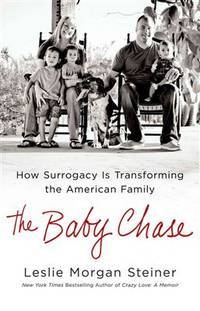 The Baby Chase: How Surrogacy Is Transforming the American Family by  Leslie Morgan Steiner - Hardcover - from Better World Books  and Biblio.com