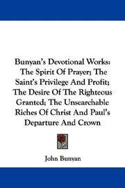 image of Bunyan's Devotional Works: The Spirit Of Prayer; The Saint's Privilege And Profit; The Desire Of The Righteous Granted; The Unsearchable Riches Of Christ And Paul's Departure And Crown