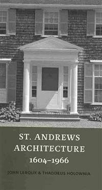 St. Andrews Architecture, 1604-1966 by  Thaddeus  John; Holownia - Paperback - 2010 - from ABC:  Antiques, Books & Collectibles and Biblio.com