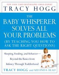 The Baby Whisperer Solves All Your Problems: Sleeping, Feeding, and Behavior--Beyond the Basics...