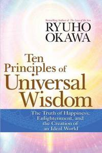 TEN PRINCIPLES OF UNIVERSAL WISDOM: The Truth Of Happiness, Enlightenment & The Creation Of An Ideal World