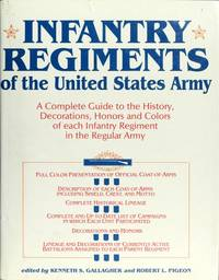 Infantry Regiments of the United States Army, A Complete Guide to the  History, Deocorations,...