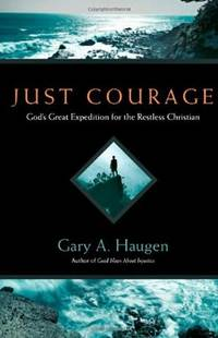 Just Courage: God's Great Expedition for the Restless Christian by  Gary A Haugen - Hardcover - 2008-07-05 - from Chapter II (SKU: 201026008)