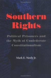 SOUTHERN RIGHTS. Political Prisoners and the Myth of Confederate  Constitutionalism.