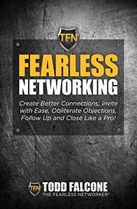 Fearless Networking - Create Better Connections, Invite with Ease, Obliterate Objections, Follow...