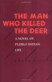 The Man Who Killed the Deer   a Novel of Pueblo Indian Life