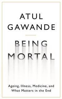 image of Being Mortal : Illness, Medicine, and What Matters in the End