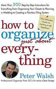 How to Organize (Just About) Everything: More Than 500 Step-by-Step Instructions for Everything...