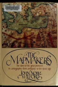 image of The Mapmakers: the Story of the Great Pioneers in Cartography-from Antiquity to the Space Age