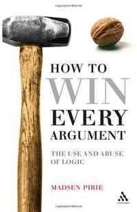 EPZ How to Win Every Argument: The Use and Abuse of Logic Pirie, Madsen