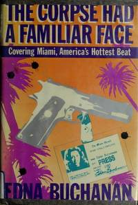 The Corpse Had a Familiar Face : Covering Miami, America's Hottest Beat