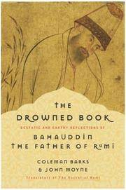 The Drowned Book: Ecstatic and Earthy Reflections of Bahauddin, the Father of Rumi.