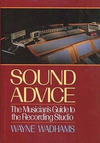 Sound Advice : the Musicians Guide to the Recording Studio