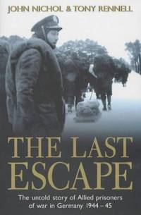 The Last Escape - The Untold Story of Allied Prisoners of War in Germany 1944 - 45 ( SIGNED BY...