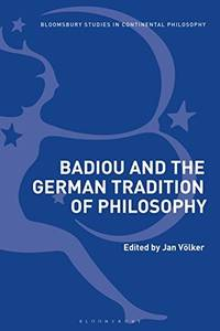 Badiou and the German Tradition of Philosophy (Bloomsbury Studies in Continental Philosophy)