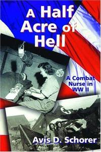 A Half Acre of Hell: A Combat Nurse in WW II by Avis D. Schorer - Paperback - Signed First Edition - 2000 - from Walter Trach, Bookseller (SKU: 005026)