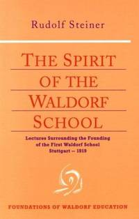 image of The Spirit of the Waldorf School: Lectures Surrounding the Founding of the First Waldorf School, <br>Stuttgart_1919 (Foundations of Waldorf Education)