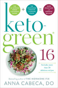 Keto-Green 16: The Fat-Burning Power of Ketogenic Eating + The Nourishing Strength of Alkaline...