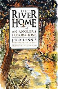 The River Home  An Angler's Explorations