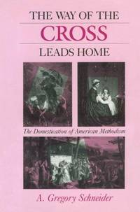 The Way of the Cross leads Home : the domestication of American Methodism