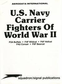 U.S. Navy Carrier Fighters of WWII: F2A Buffalo; F4F Wildcat; F6F Hellcat; F4U Corsair; F8F...