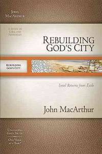 Rebuilding God's City: Israel Returns from Exile (MacArthur Old Testament Study Guides)...