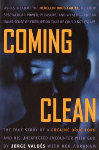 Coming Clean: The True Story of a Cocaine Drug Lord and His Unexpected Encounter with God by Valdes, Jorge