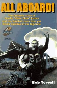 "All Aboard!: The Fantastic Story of Charlie ""Choo Choo"" Justice and the Football Team That Put North Carolina in the Big-Time"