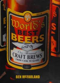 World's Best Beers: One Thousand Craft Brews from Cask to Glass by Ben McFarland - 1st Edition - 2009 - from Rob Briggs Books (SKU: 625262)