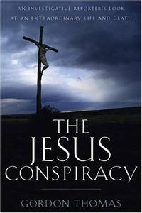 image of The Jesus Conspiracy: An Investigative Reporter's Look at an Extraordinary Life and Death