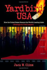 Yardbird USA: How the United States Became the World's Leading Jailer (Musings of a Trial...
