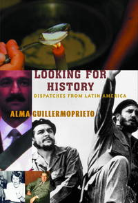 Looking for History : Dispatches from Latin America