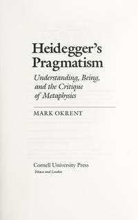 Heidegger's Pragmatism: Understanding, Being, and the Critique of Metaphysics