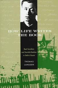 image of How Life Writes the Book: Real Socialism and Socialist Realism in Stalin's Russia