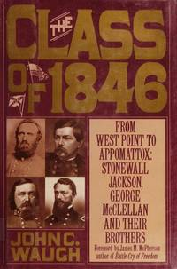 image of The Class of 1846: From West Point to Appomattox : Stonewall Jackson, George McClellan and Their Brothers