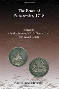 The Peace of Passarowitz, 1718 / edited by Charles Ingrao, Nikola Samardzic, and Jovan Pesalj