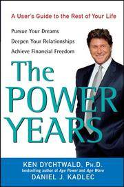 The Power Years: A User's Guide to the Rest of Your Life [Hardcover] Ken  Dychtwald and...