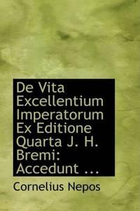 De Vita Excellentium Imperatorum Ex Editione Quarta J H Bremi