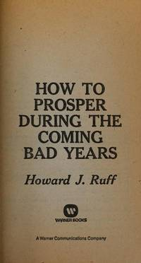HOW TO PROSPER DURING THE COMING BAD YEARS : A Crash Course in Personal and Financial Survival