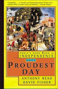 THE PROUDEST DAY. INDIA'S LONG ROAD TO INDEPENDENCE.