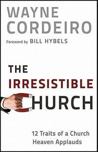 Irresistible Church: 12 Traits of a Church Heaven Applauds