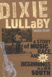Dixie Lullaby: A Story of Music, Race, and New Beginnings in a new South (SIGNED). by Kemp, Mark - 2004.