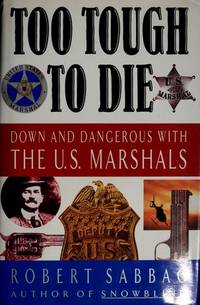 Too Tough To Die : Down and Dangerous with the U.S. Marshals by  Robert Sabbag - First Edition; First Printing - 1992 - from Novel Ideas Books (SKU: 230915)