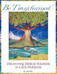 Be Transformed: Discovering Biblical Solutions to Life's Problems by  Scope Staff Members Renee Roberts - Paperback - 2012-01-16 - from Ergodebooks and Biblio.com