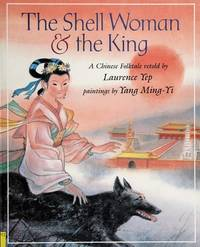 THE SHELL WOMAN & THE KING by Yep, Laurence, Illustrated by Yang Ming-Yi