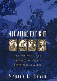 All Afire to Fight: the Untold Tale of the Civil War's Ninth Texas Cavalry Crabb, Martha L