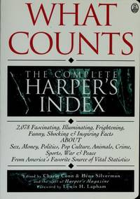 WHAT COUNTS THE COMPLETE HARPER'S GUIDE 2, 078 Fascinating, Illuminating,  Frightening, Funny, Shocking & Inspiring Facts about Sex, Money, Politics,  Pop Culture, Animals, Crime, Sports, War Peace